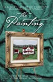 The Painting: Where the Heart Is/New Beginnings/Turbulent Times/Going Home Again (Inspirational Romance Collection)
