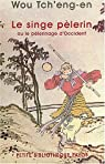 Le singe pélerin ou le pélerinage d'Occident (Si-yeou-ki) par Tch'eng-En