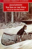 The Son of the Wolf: Tales of the Far North (Oxford World's Classics)