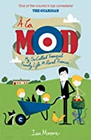 A la Mod: My So-Called Tranquil Family Life in Rural France.