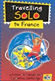 Travelling Solo to France (Travel Solos S.)