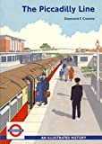 Desmond Croome The Piccadilly Line (Illustrated History)