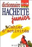 echange, troc  - Dictionnaires Hachette junior CE/CM, 8-11 ans. Cahier d'activités