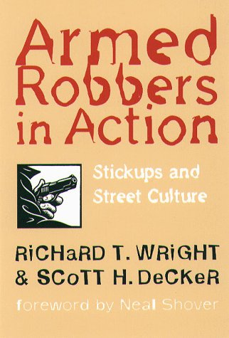 Armed Robbers In Action: Stickups and Street Culture (Northeastern Series in Criminal Behavior)