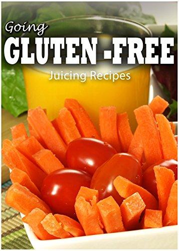 Gluten-Free Juicing Recipes (Going Gluten-Free) by Tamara Paul