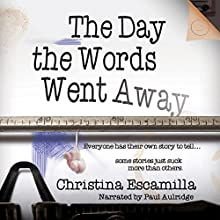 The Day the Words Went Away (       UNABRIDGED) by Christina Escamilla Narrated by Paul Aulridge