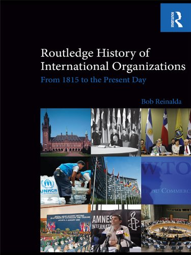 Routledge History of International Organizations: From 1815 to the Present Day, by Bob Reinalda