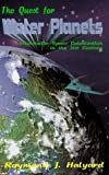 The Quest for Water Planets: Interstellar Space Colonization in the 21st Century (0929408144) by Raymond J. Halyard
