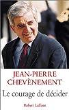 echange, troc Jean-Pierre Chevènement - Le Courage de décider