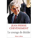 Le Courage de d�ciderpar Jean-Pierre Chev�nement