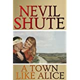 A TOWN LIKE ALICE ~ NEVIL SHUTE