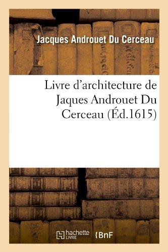 Livre DArchitecture de Jaques Androuet Du Cerceau, (Ed.1615) (Arts)  [Androuet Du Cerceau, Jacques - Cerceau, Jacques Androuet Du] (Tapa Blanda)