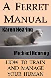 A Ferret Manual: How to Train and Manage Your Human