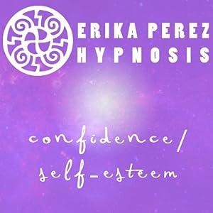 Confianza y Auto-Estima Hipnosis [Confidence and Self-Esteem Hypnosis] | [Erika Perez]