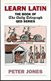 Learn Latin: The Book of the Daily Telegraph QED Series