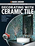 img - for Black & Decker The Complete Guide to Decorating with Ceramic Tile: Innovative Techniques & Patterns for Floors, Walls, Backsplashes & Accents (Black & Decker Complete Guide) by Farris, Jerri (2007) Paperback book / textbook / text book