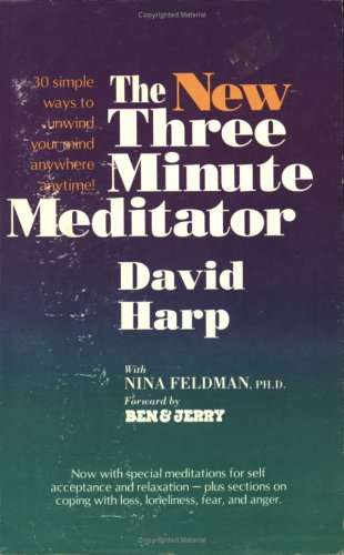 The New Three Minute Meditator: 30 Simple Ways to Unwind Your Mind Anywhere Anytime, DAVID HARP