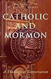 img - for Catholic and Mormon: A Theological Conversation book / textbook / text book