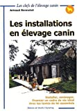 echange, troc Arnaud Bennetot - Les installations en élevage canin. Installer, aménager, financer un cadre de vie idéal