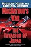 MacArthur's War: A Novel of the Invasion of Japan (0765312875) by Niles, Douglas