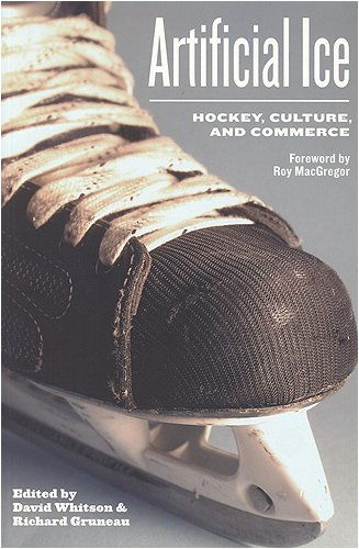 Artificial Ice: Hockey, Culture, and Commerce
