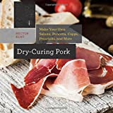 Hector Kent Dry-Curing Pork - Make Your Own Prosciutto, Salami, Pancetta, Bacon, and More! (Countryman Know How)