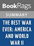 The Best War Ever: America and World War II by Michael C.C. Adams l Summary & Study Guide
