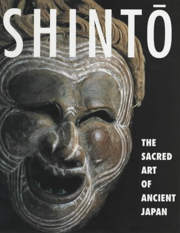 Shinto: The Sacred Art of Ancient Japan (2001-10-01)