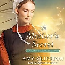 A Mother's Secret: Hearts of the Lancaster Grand Hotel Series, Book 2 | Livre audio Auteur(s) : Amy Clipston Narrateur(s) : Amy Melissa Bentley