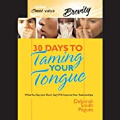 30 Days to Taming Your Tongue: What You Say (And Don't Say) Will Improve Your Relationships | [Deborah Smith Peques]