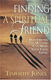 Finding a Spiritual Friend: How Friends and Mentors Can Make Your Faith Grow (0835808572) by Jones, Timothy