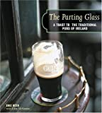 The Parting Glass : A Toast to the Traditional Pubs of Ireland (Irish Pubs)