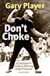 Don't Choke: A Champion's Guide to Wi...