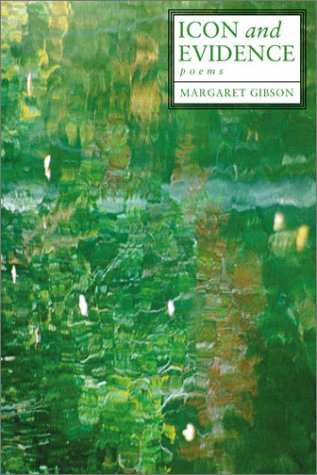 Icon and Evidence : Poems, MARGARET GIBSON