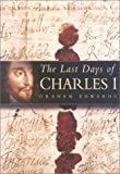 The Last Days of Charles I (0750926791) by Edwards, Graham