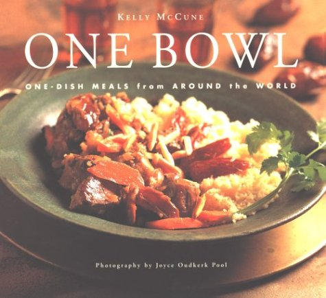 One Bowl: One-Dish Meals from Around the World, Kelly McCune