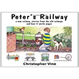 Peter's Railway: the Story of a New Railway : Some Stories from the Old Railways and How-it-worksby Christopher G.C. Vine