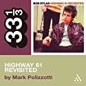 Bob Dylan's Highway 61 Revisited (33 1/3 Series) (       UNABRIDGED) by Mark Polizzotti Narrated by Victor Bevine