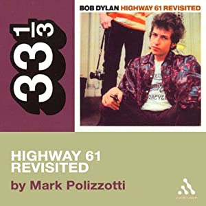 Bob Dylan's Highway 61 Revisited (33 1/3 Series) | [Mark Polizzotti]