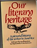 Our literary heritage: A pictorial history of the writer in America (044822061X) by Brooks, Van Wyck