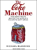 Michael Blanding The Coke Machine: The Dirty Truth Behind the World's Favorite Soft Drink