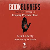 Bookburners: Keeping Friends Close: Episode 13: Bookburners, Season One | Mur Lafferty