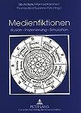 Medienfiktionen: Illusion - Inszenierung - Simulation<BR> Festschrift für Helmut Schanze zum 60. Geburtstag (German Edition)