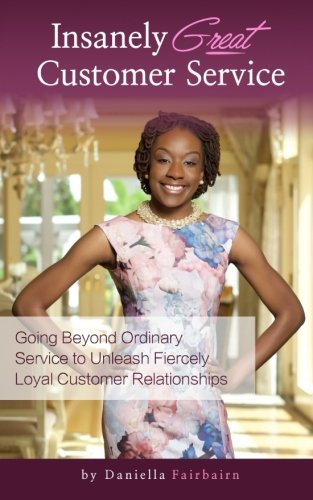 Insanely Great Customer Service: Going beyond ordinary service to unleash fiercely loyal customer relationships! PDF
