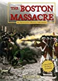 The Boston Massacre: An Interactive History Adventure (You Choose: History)