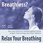Breathless? Relax your Breathing: Easy and effective method against stress to gain more energy and inner balance | Franziska Diesmann,Torsten Abrolat