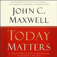 Today Matters: 12 Daily Practices to Guarantee Tomorrow's Success | Livre audio Auteur(s) : John C. Maxwell Narrateur(s) : John C. Maxwell