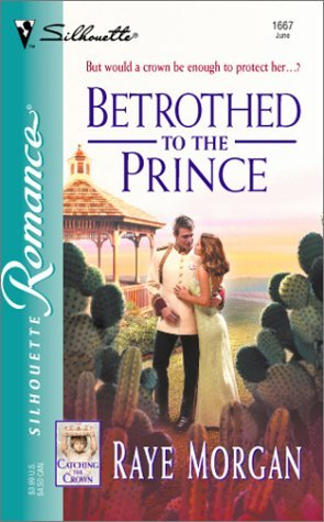 betrothed-to-the-prince-catching-the-crown-by-raye-morgan-2003-06-01
