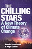 cover of The Chilling Stars: The New Theory of Climate Change