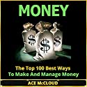 Money: The Top 100 Best Ways to Make and Manage Money Audiobook by Ace McCloud Narrated by Joshua Mackey